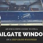 Fix a Jeep Grand Wagoneer Tailgate Window Switch