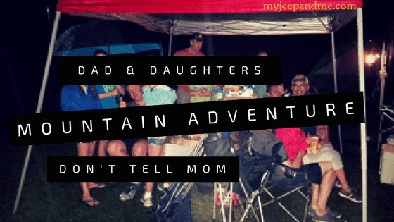 Jeep mountain adventure - dads and daughters camping