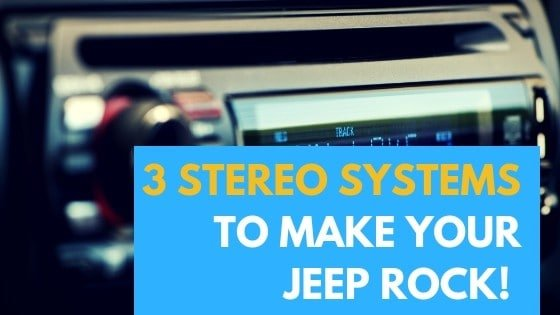 3 Jeep Wrangler Aftermarket Stereo System to Make Your Jeep Rock!