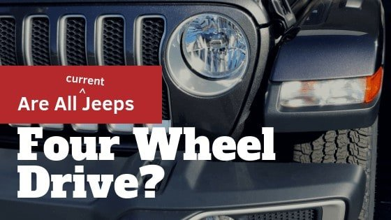 Are all Jeeps Four Wheel Drive_