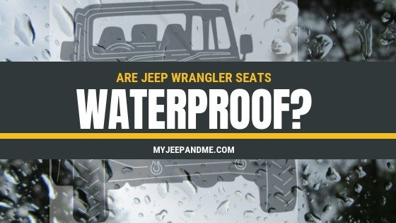 Are Jeep Wrangler Seats Waterproof?
