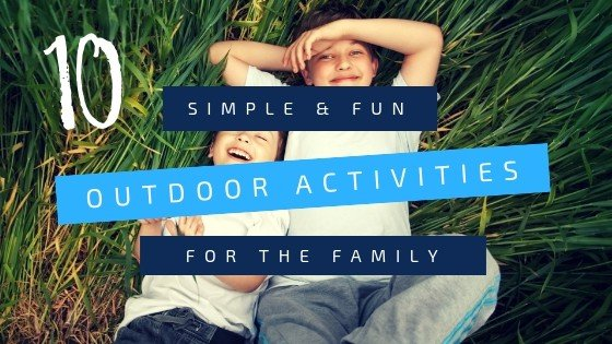 10 Simple and Fun Outdoor Activities for your Family