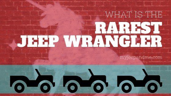 what is the rarest jeep wrangler?