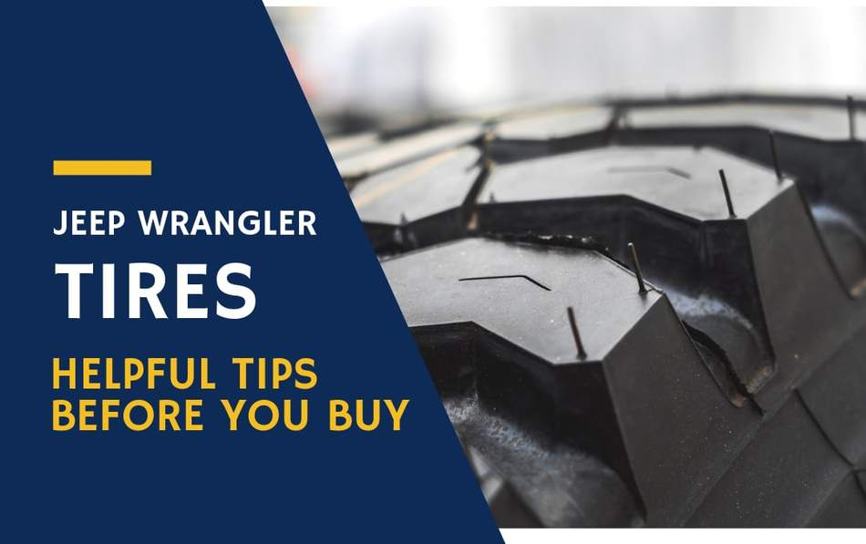 Jeep Wrangler Tires: Helpful Tips Before You Buy