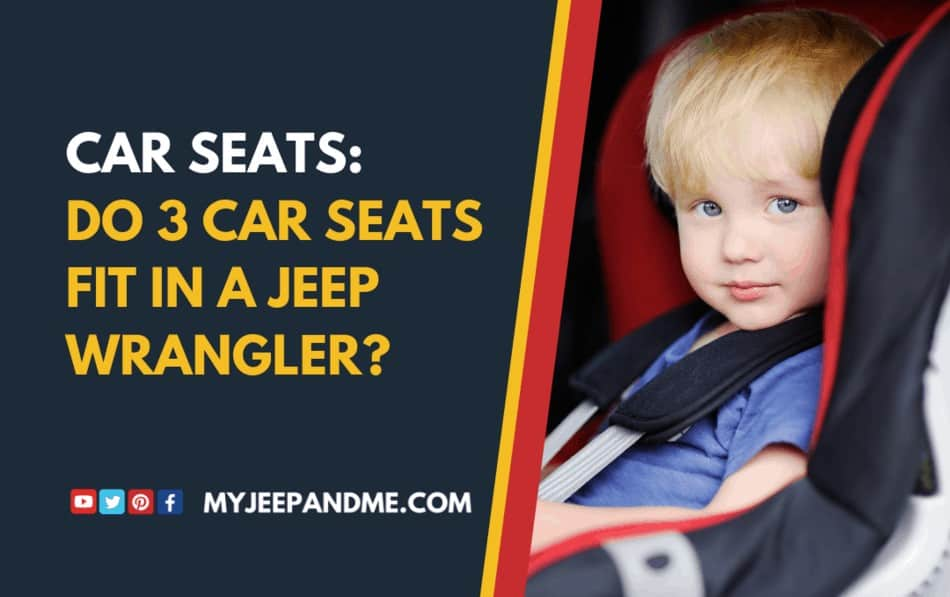 Can You Fit Three Car Seats In A Jeep Wrangler? (YJ, TJ, LJ, JK or JL)