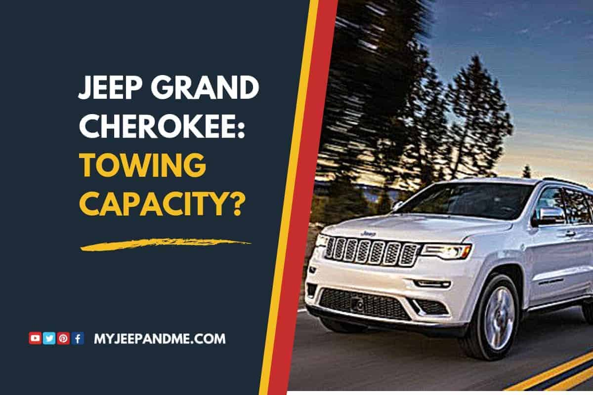 How Much Can A Jeep Grand Cherokee Tow? (Laredo, Laredo E, Upland, Altitude, Limited, Limited X, Trailhawk, Overland, High Altitude, Summit, SRT and Trackhawk)