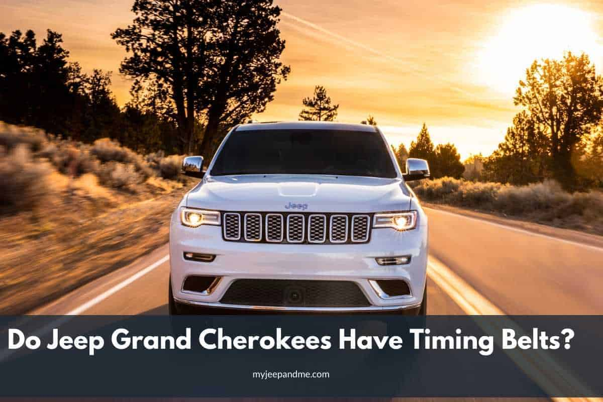 Do Jeep Grand Cherokees Have Timing Belts?