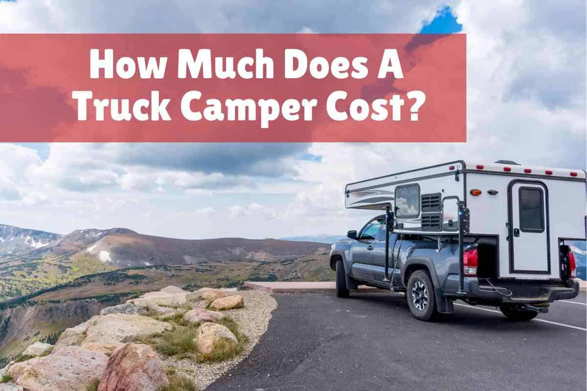 How Much Does a Truck Camper Cost?