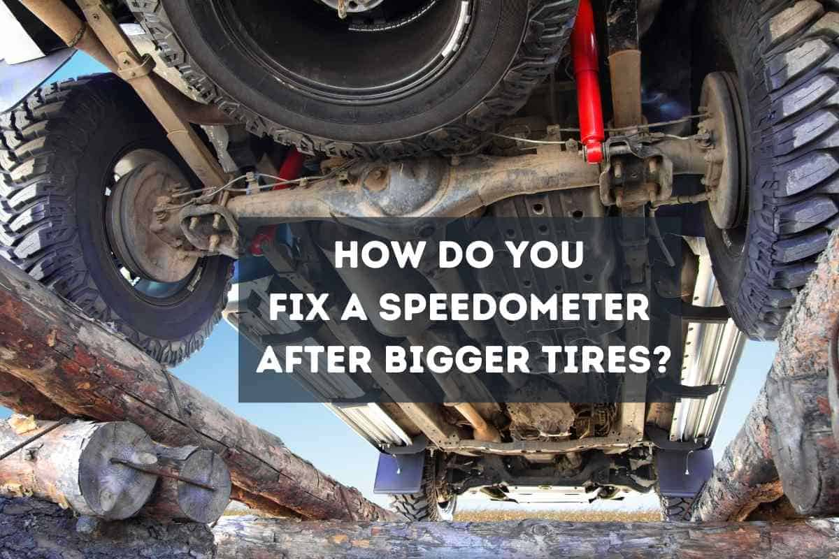 How Do You Fix A Speedometer After Bigger Tires?