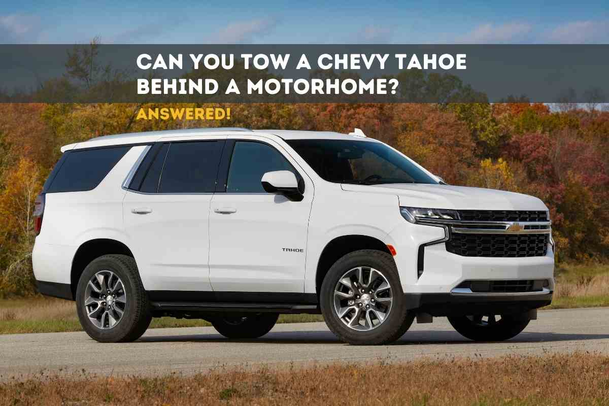 Can You Tow A Chevy Tahoe Behind A Motorhome?